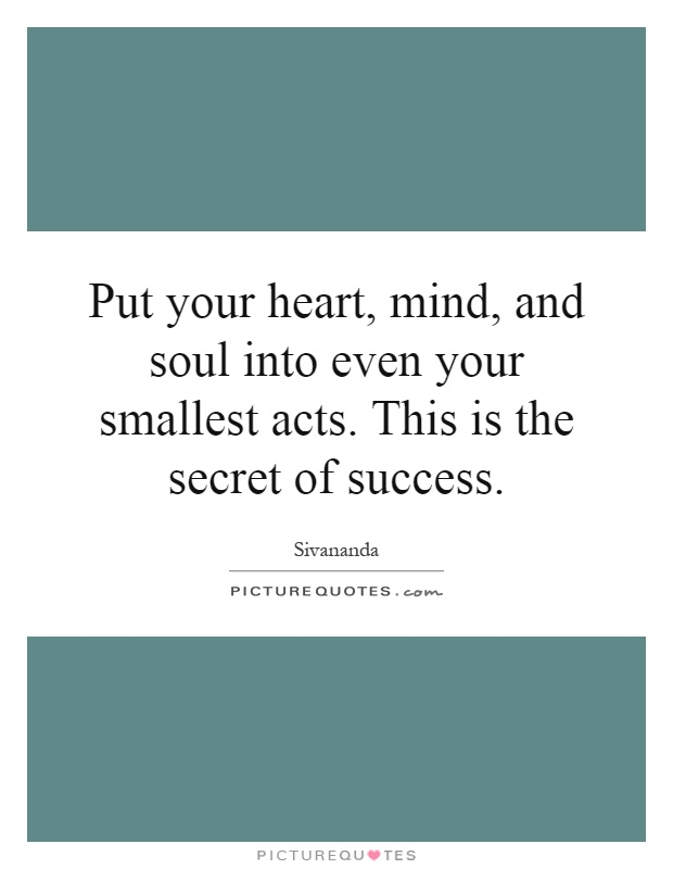 Put your heart, mind, and soul into even your smallest acts. This is the secret of success Picture Quote #1