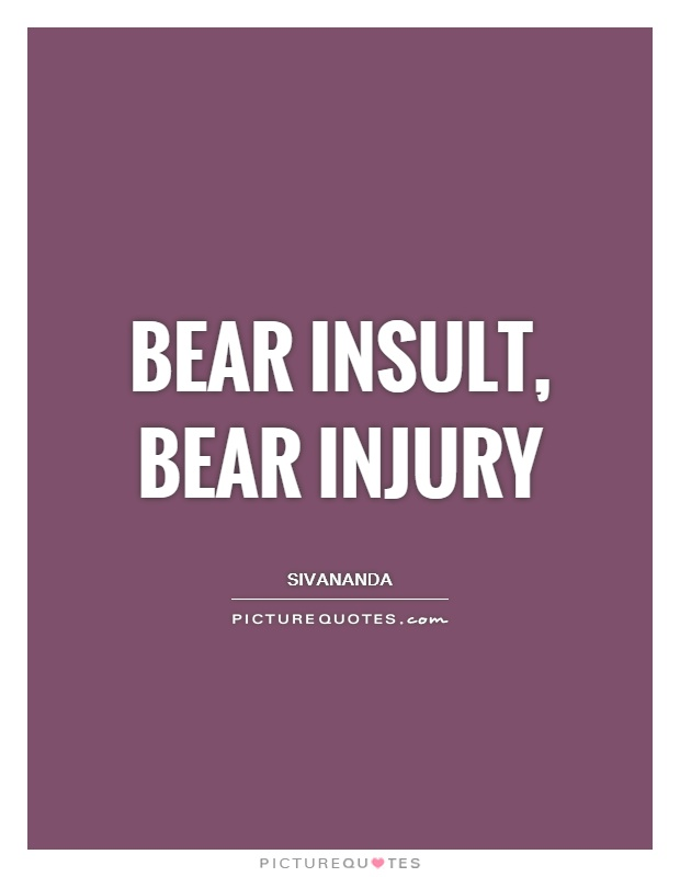 Bear insult, bear injury Picture Quote #1