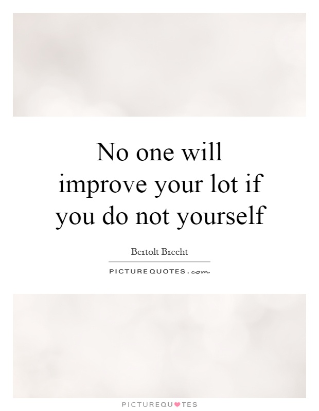 No one will improve your lot if you do not yourself Picture Quote #1