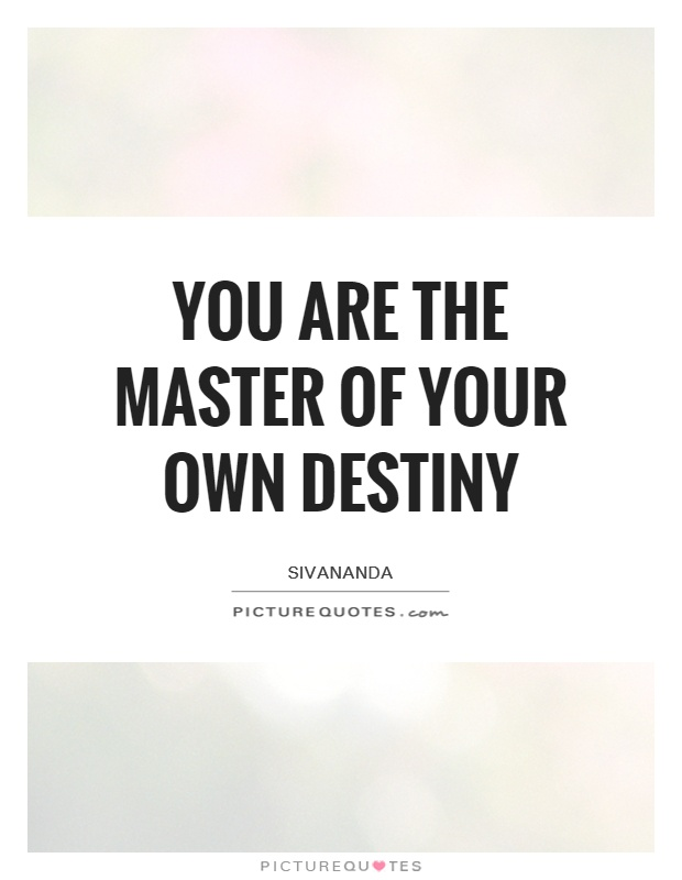 You are the Master of your own Destiny Picture Quote #1