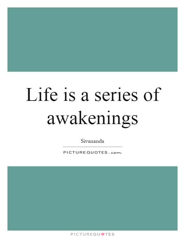 Life is a series of awakenings Picture Quote #1