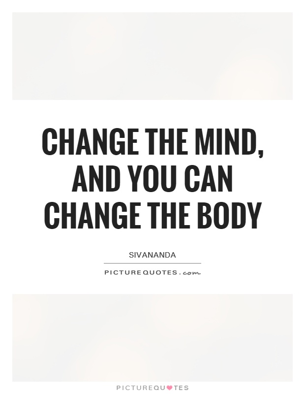 Change the mind, and you can change the body Picture Quote #1