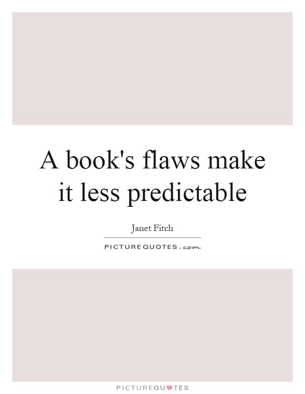 A book's flaws make it less predictable Picture Quote #1