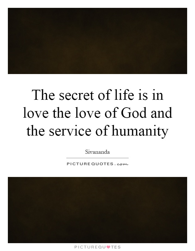 The secret of life is in love the love of God and the service of humanity Picture Quote #1