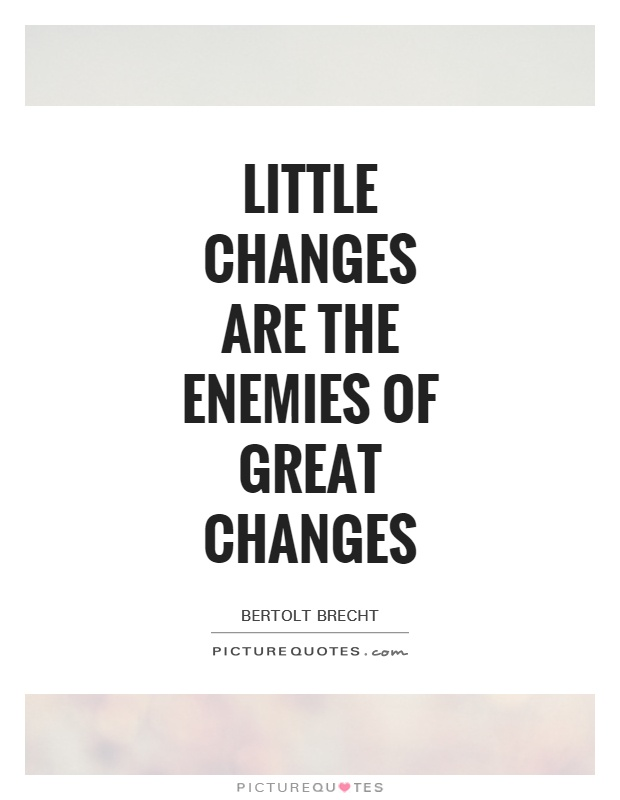 Little changes are the enemies of great changes Picture Quote #1