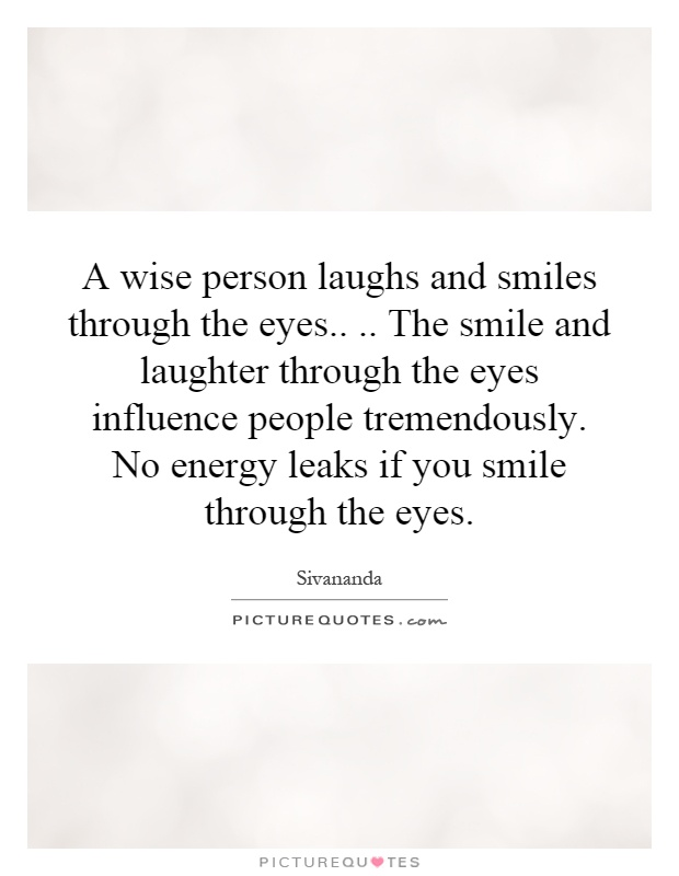 A Wise Person Laughs And Smiles Through The Eyes The Smile