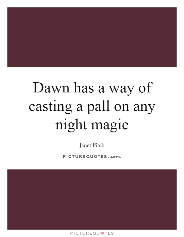 Dawn has a way of casting a pall on any night magic Picture Quote #1