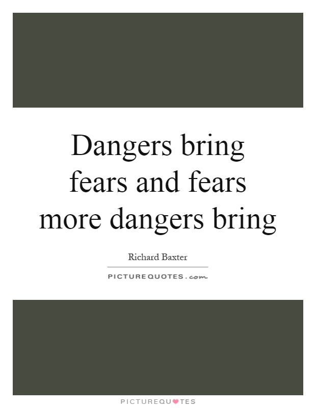 Dangers bring fears and fears more dangers bring Picture Quote #1