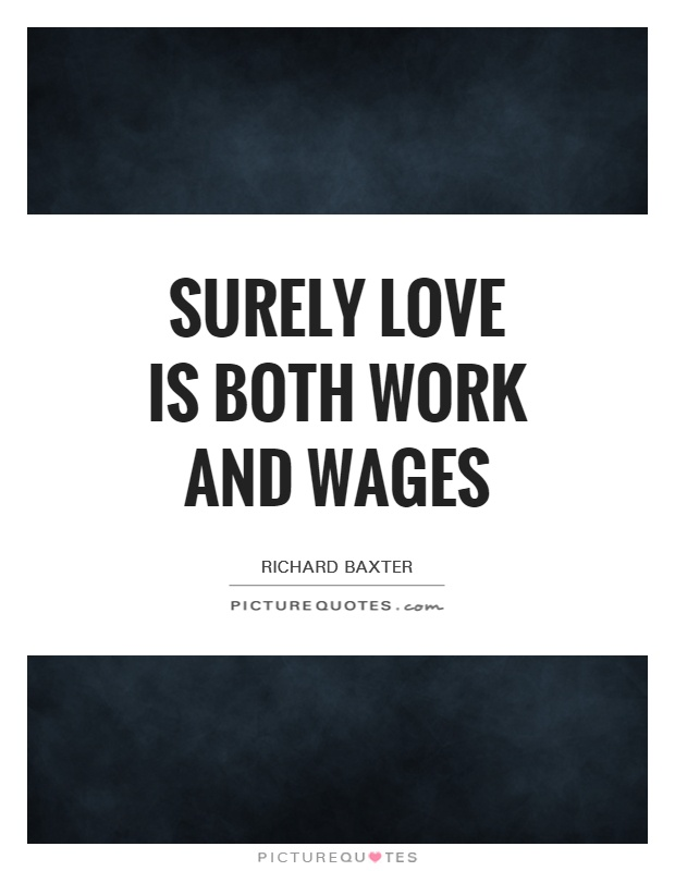 Surely love is both work and wages Picture Quote #1