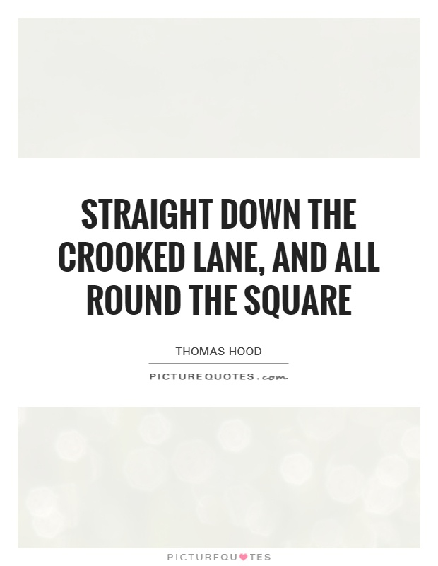 Straight down the Crooked Lane, and all round the Square Picture Quote #1