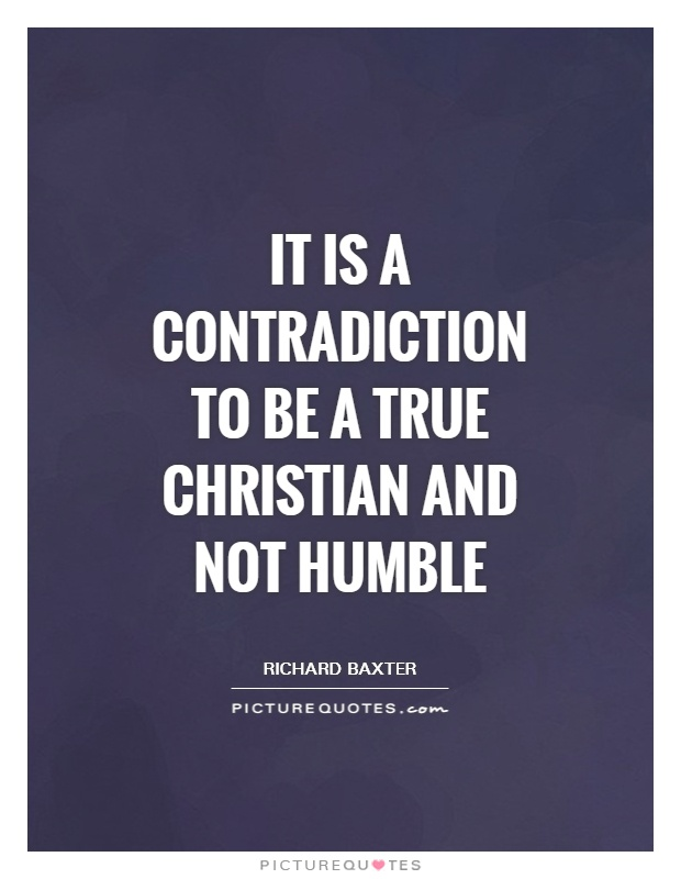 It is a contradiction to be a true Christian and not humble Picture Quote #1