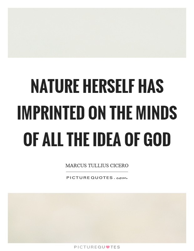Nature herself has imprinted on the minds of all the idea of God Picture Quote #1