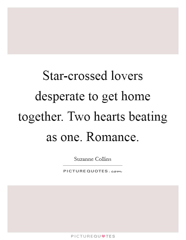 Star-crossed lovers desperate to get home together. Two hearts beating as one. Romance Picture Quote #1