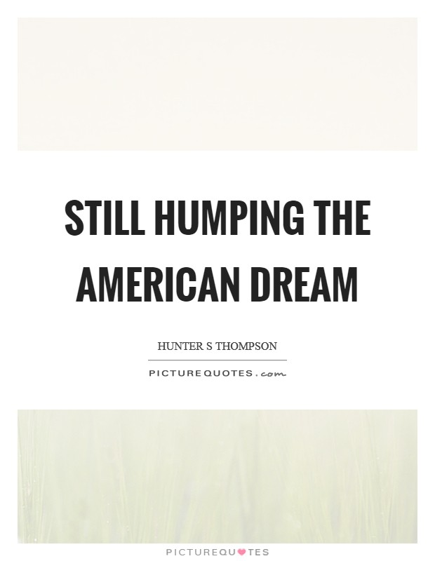 Still humping the American Dream Picture Quote #1
