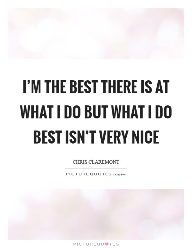 I'm the best there is at what I do but what I do best isn't very nice Picture Quote #1