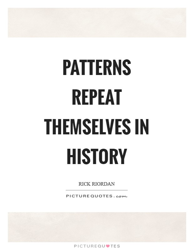Patterns repeat themselves in history Picture Quote #1