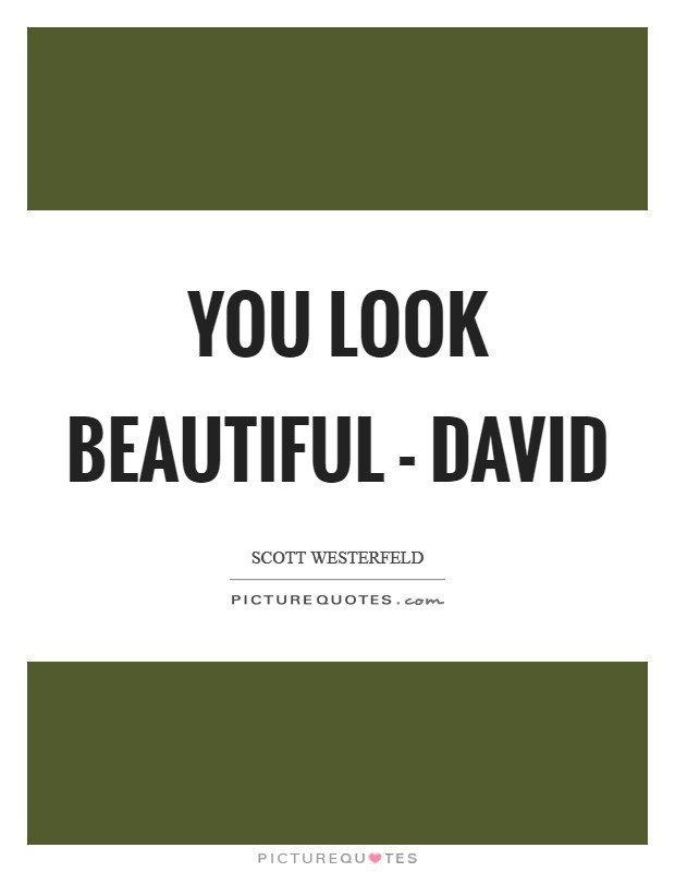 You look beautiful - David Picture Quote #1