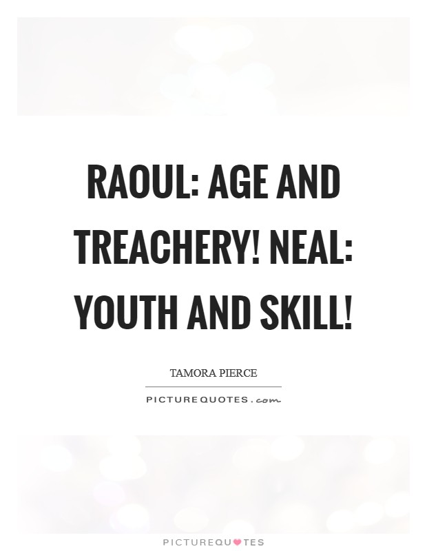 Raoul: Age and treachery! Neal: Youth and skill! Picture Quote #1