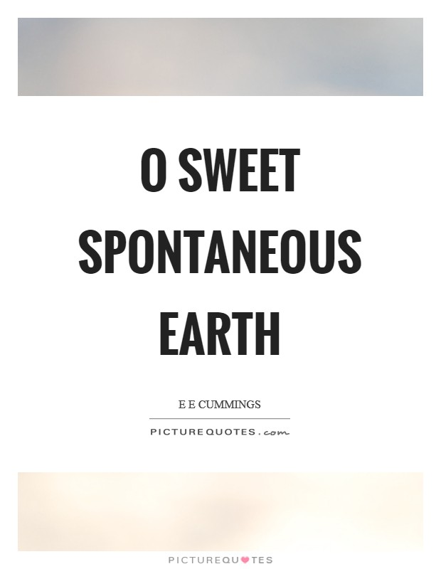 O sweet spontaneous earth Picture Quote #1