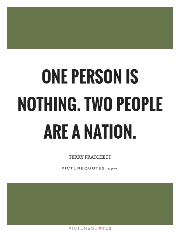 One person is nothing. Two people are a nation Picture Quote #1