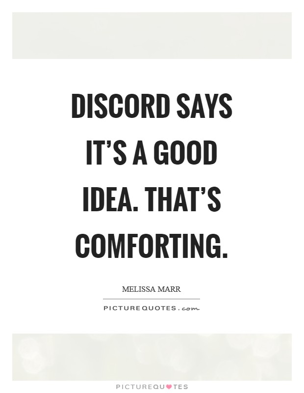 Discord says it's a good idea. That's comforting Picture Quote #1
