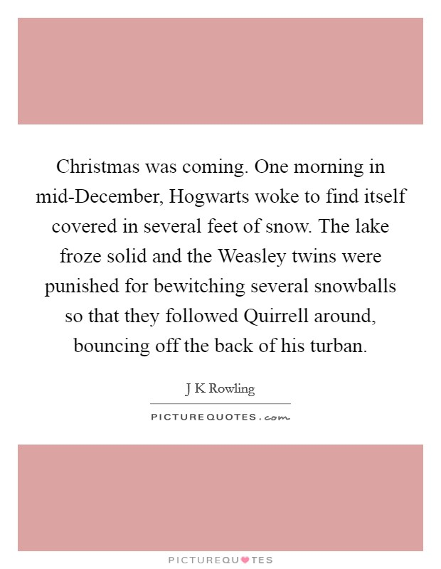 Christmas was coming. One morning in mid-December, Hogwarts ...