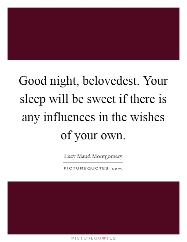 Good night, belovedest. Your sleep will be sweet if there is any influences in the wishes of your own Picture Quote #1