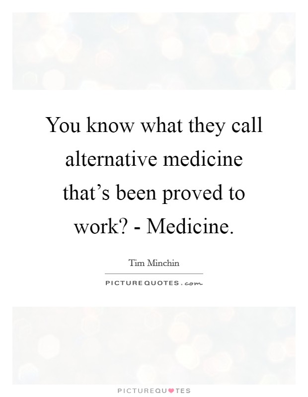 You know what they call alternative medicine that's been proved to work? - Medicine Picture Quote #1
