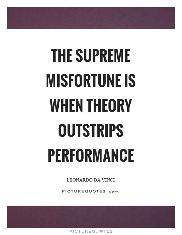 The supreme misfortune is when theory outstrips performance Picture Quote #1