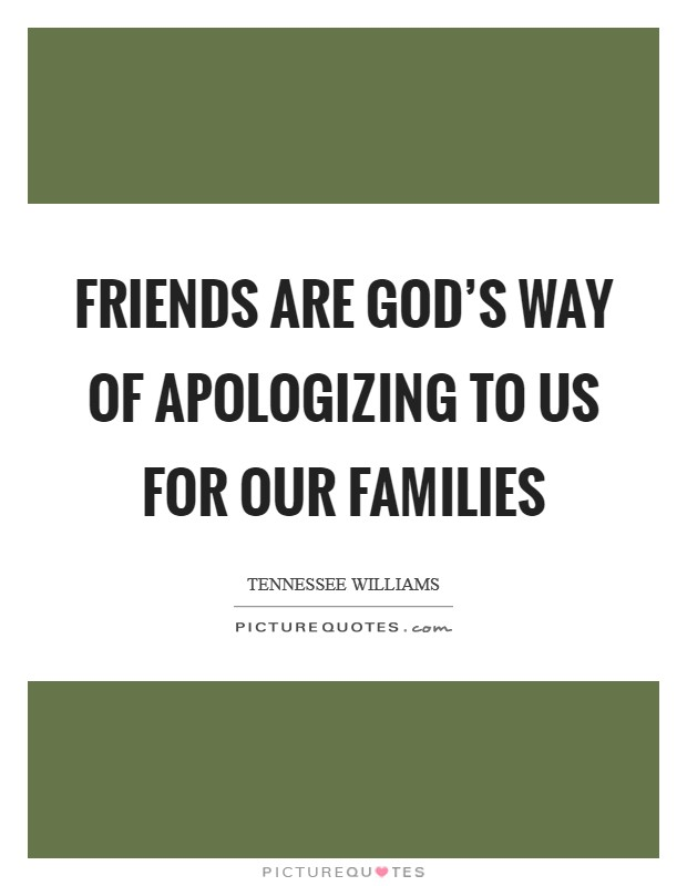 Friends are God's way of apologizing to us for our families Picture Quote #1