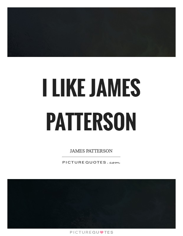 I like james patterson Picture Quote #1