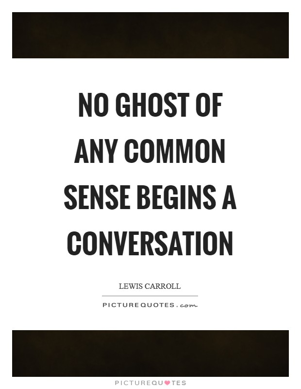 No Ghost of any common sense begins a conversation Picture Quote #1