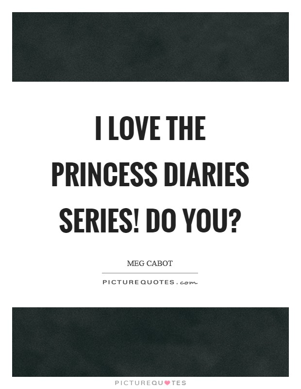 I love the Princess Diaries series! Do you? Picture Quote #1