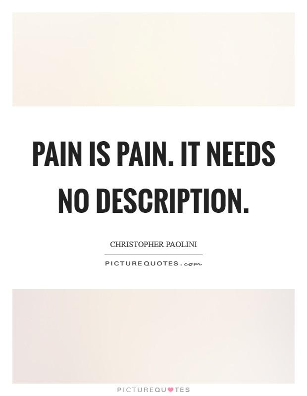Pain is pain. It needs no description Picture Quote #1