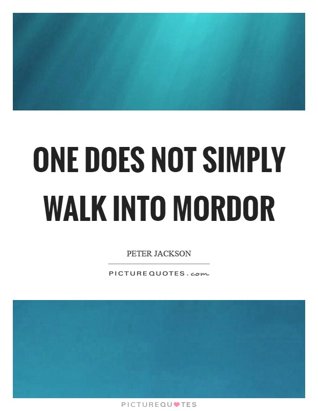 One does not simply walk into Mordor Picture Quote #1