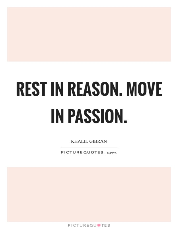 Rest in reason. Move in Passion Picture Quote #1