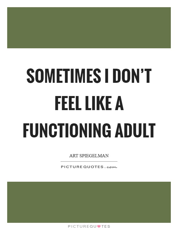 Sometimes I don't feel like a functioning adult Picture Quote #1