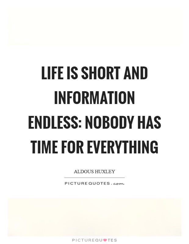 Life is short and information endless: nobody has time for everything Picture Quote #1