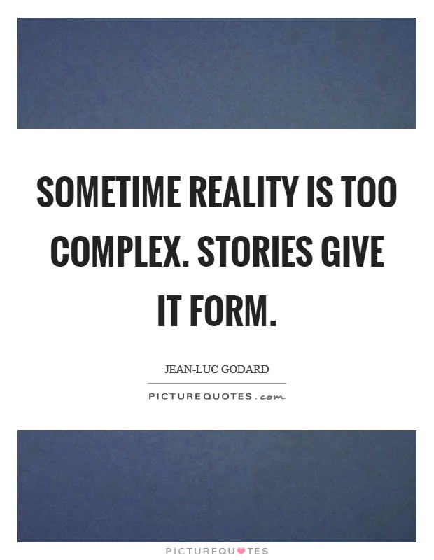 Sometime reality is too complex. Stories give it form Picture Quote #1