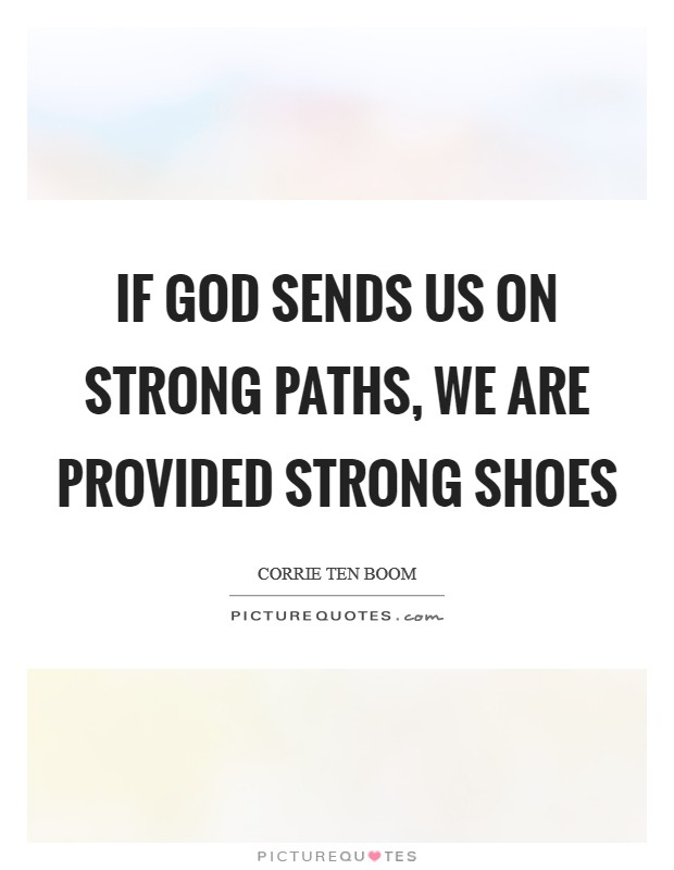 If God sends us on strong paths, we are provided strong shoes Picture Quote #1