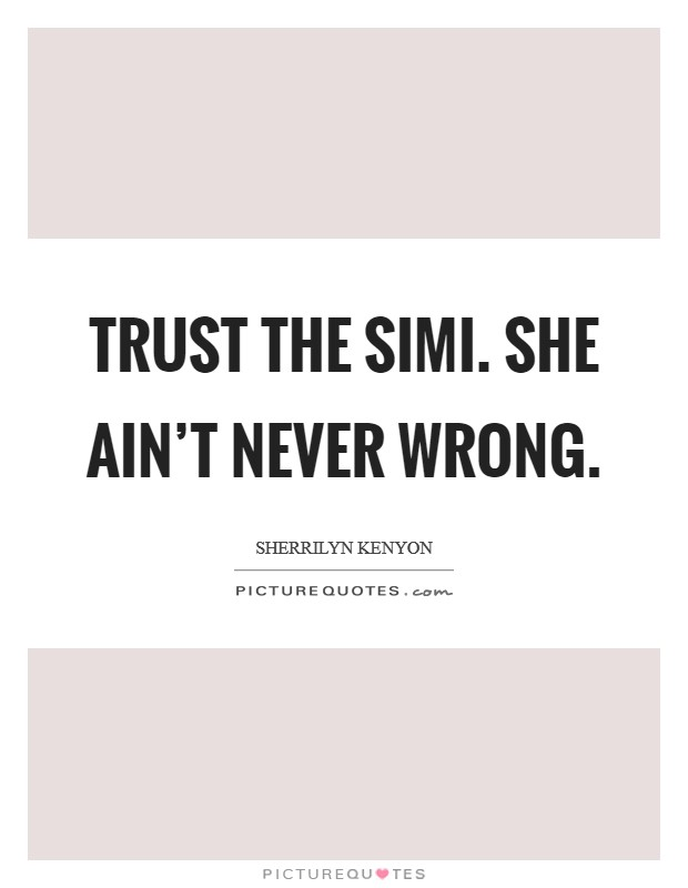 Trust the Simi. She ain't never wrong Picture Quote #1