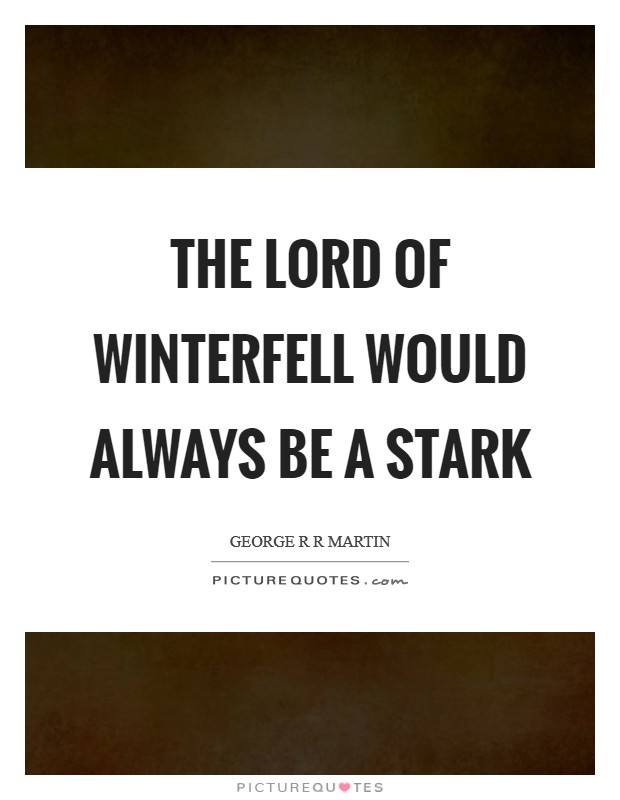 The Lord of Winterfell would always be a Stark Picture Quote #1