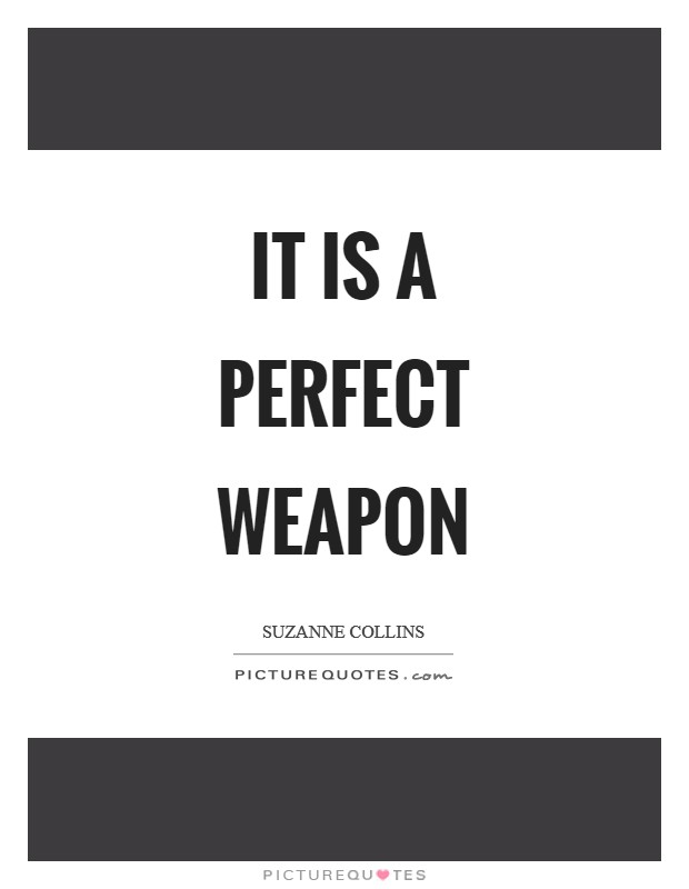 It is a perfect weapon Picture Quote #1