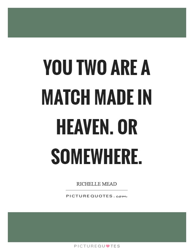 You two are a match made in heaven. Or somewhere Picture Quote #1