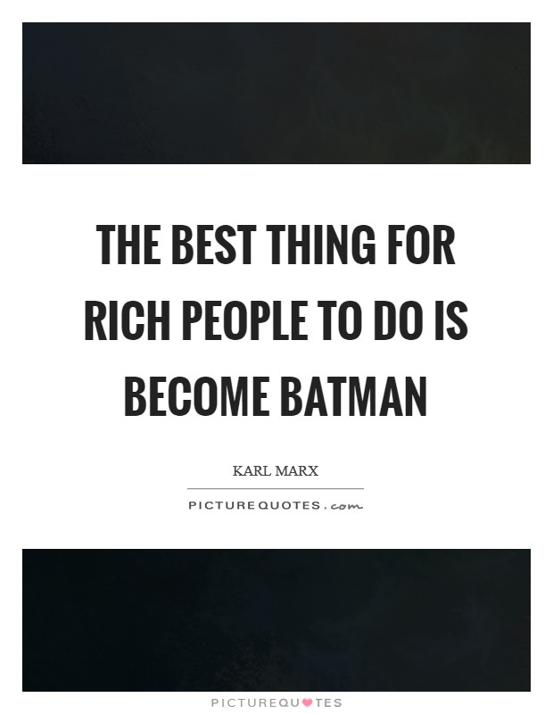 The best thing for rich people to do is become Batman Picture Quote #1