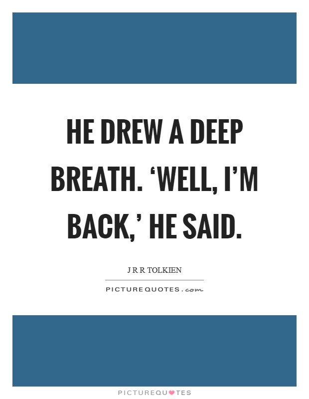 He drew a deep breath. 'Well, I'm back,' he said Picture Quote #1