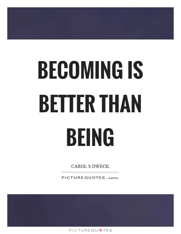 Becoming is better than being Picture Quote #1