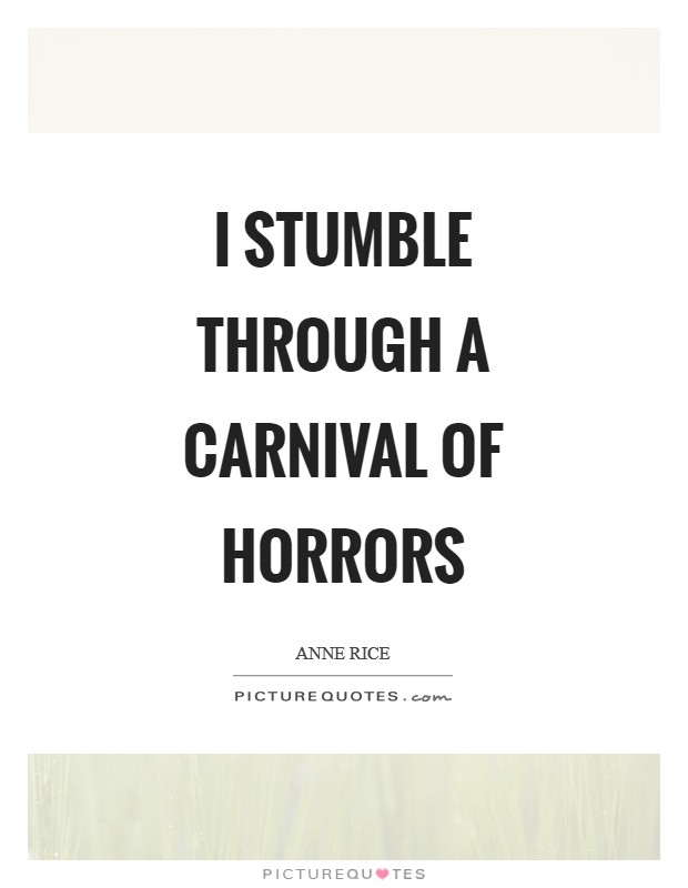 I stumble through a carnival of horrors Picture Quote #1