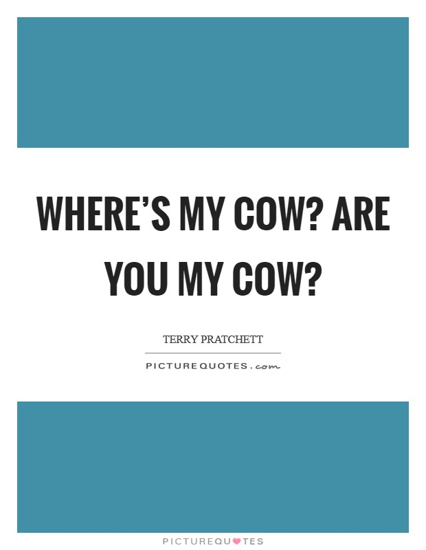 WHERE'S MY COW? ARE YOU MY COW? Picture Quote #1