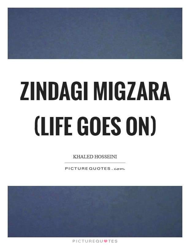 Zindagi migzara (life goes on) Picture Quote #1